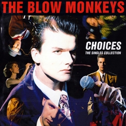 The Blow Monkeys – Choices The Singles Collection (1989)