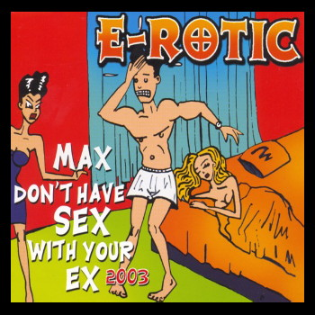 E-Rotic - Max Don't Have Sex With Your Ex (Maxi CD 2003)